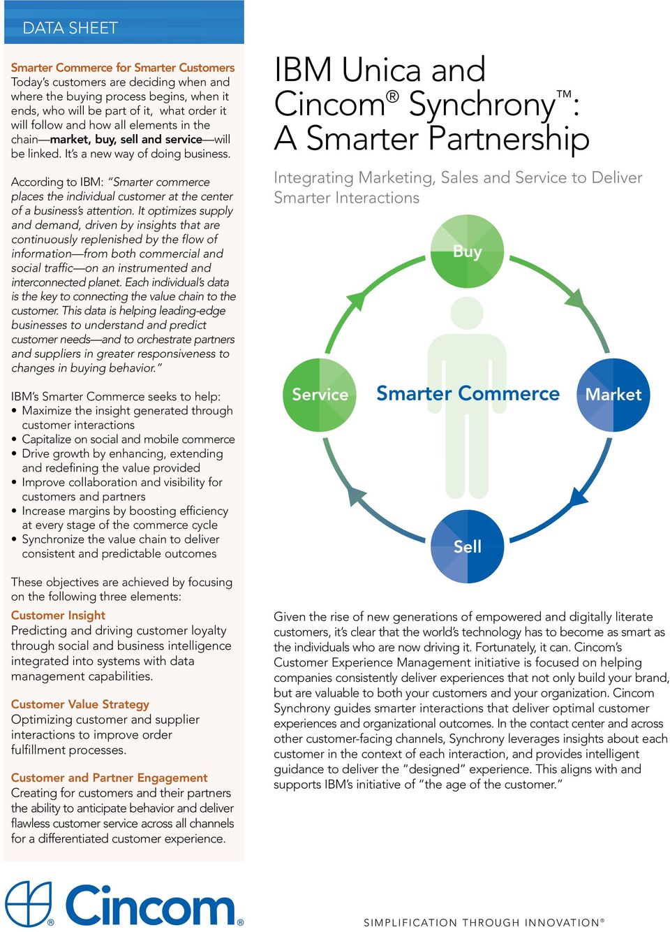 According to IBM: Smarter commerce places the individual customer at the center of a business s attention.