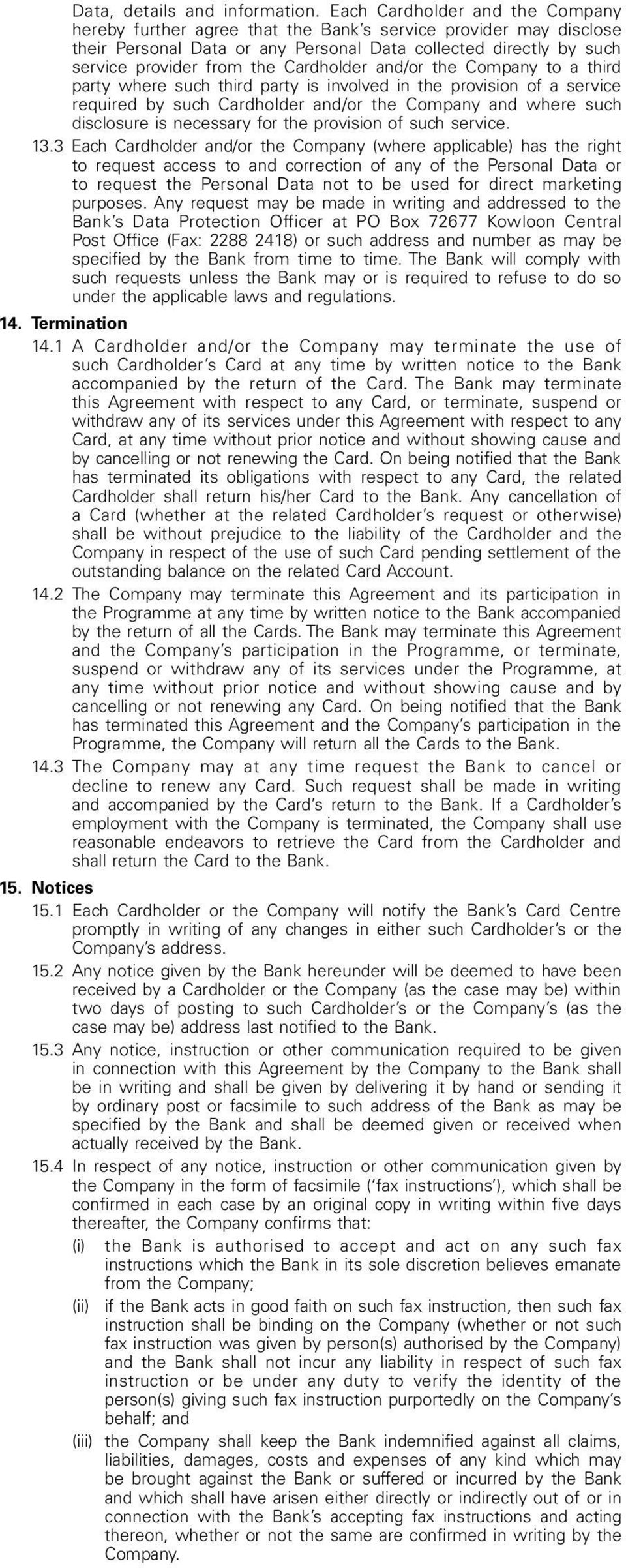 Cardholder and/or the Company to a third party where such third party is involved in the provision of a service required by such Cardholder and/or the Company and where such disclosure is necessary