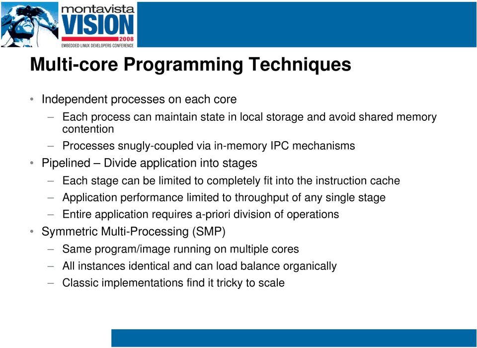 instruction cache Application performance limited to throughput of any single stage Entire application requires a-priori division of operations Symmetric