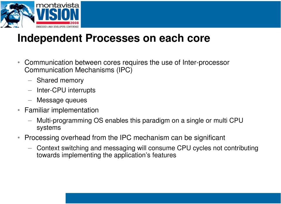 enables this paradigm on a single or multi CPU systems Processing overhead from the IPC mechanism can be