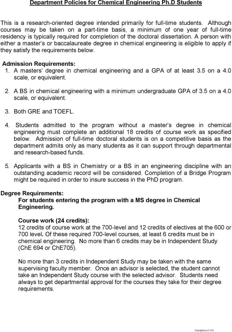 A person with either a master s or baccalaureate degree in chemical engineering is eligible to apply if they satisfy the requirements below. Admission Requirements: 1.