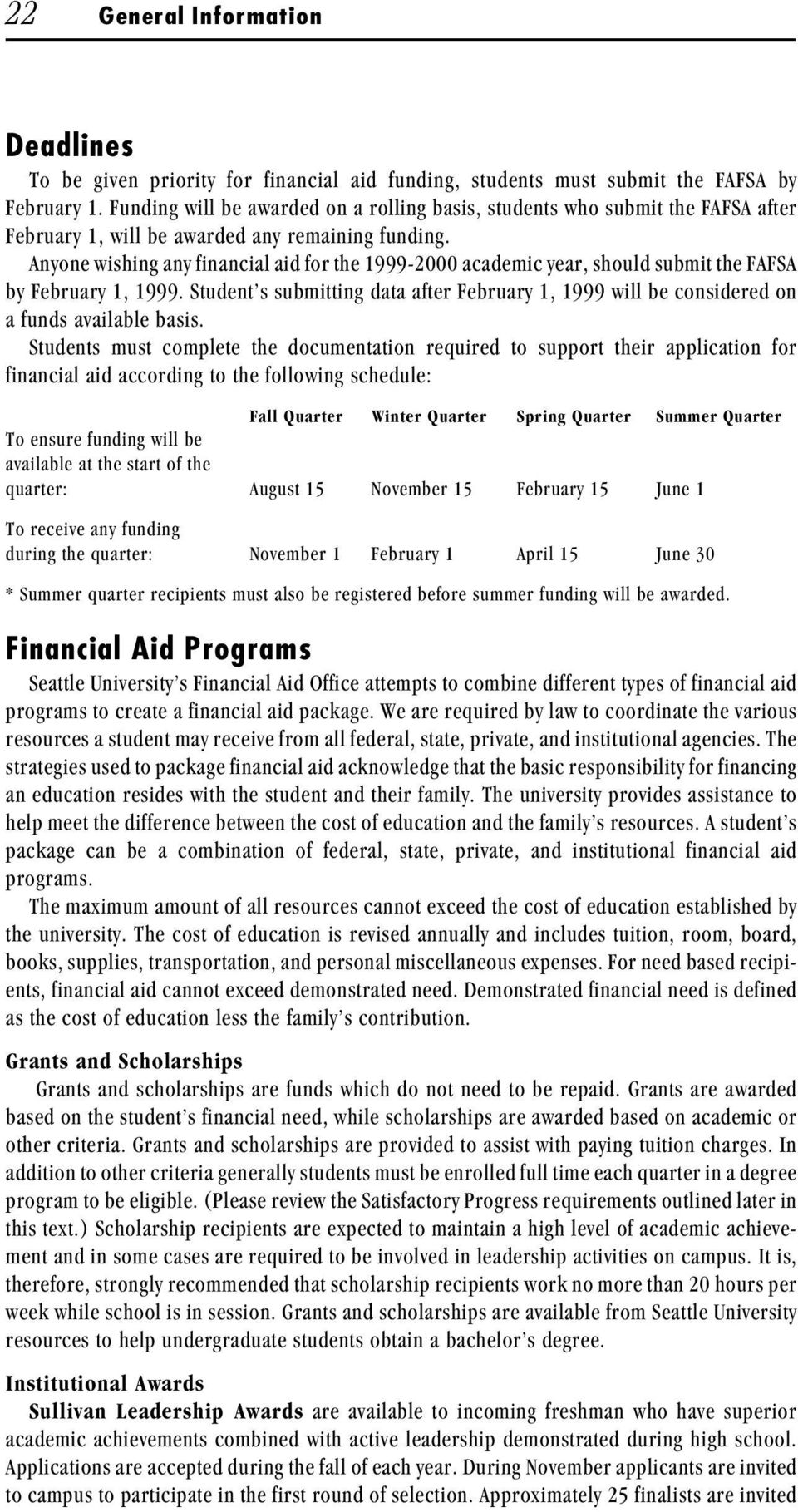 Anyone wishing any financial aid for the 1999-2000 academic year, should submit the FAFSA by February 1, 1999.