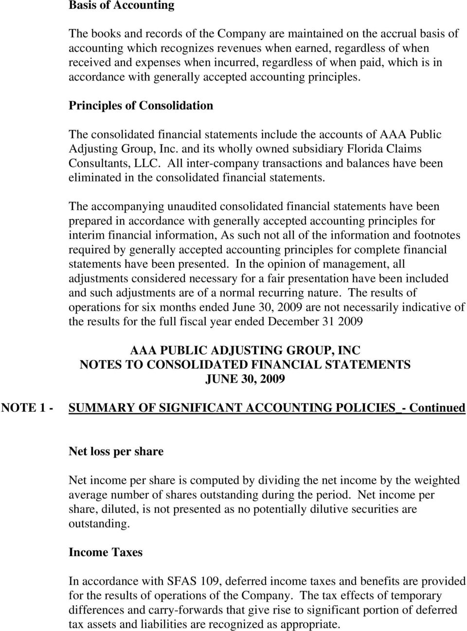 Principles of Consolidation The consolidated financial statements include the accounts of AAA Public Adjusting Group, Inc. and its wholly owned subsidiary Florida Claims Consultants, LLC.