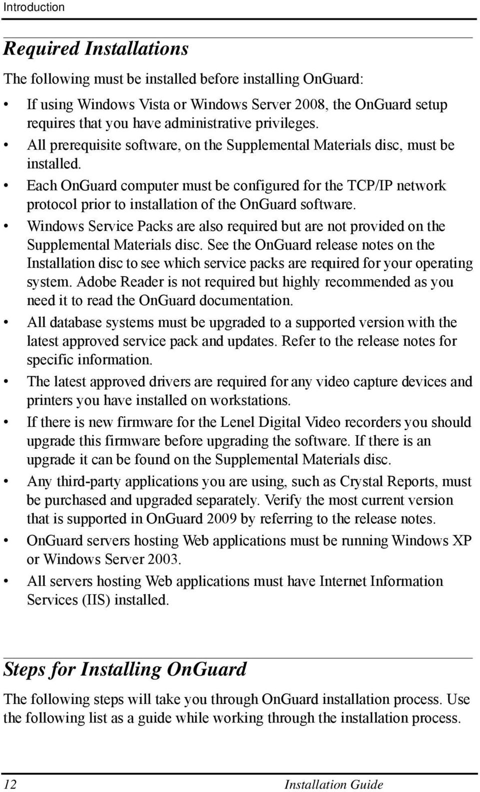 Each OnGuard computer must be configured for the TCP/IP network protocol prior to installation of the OnGuard software.
