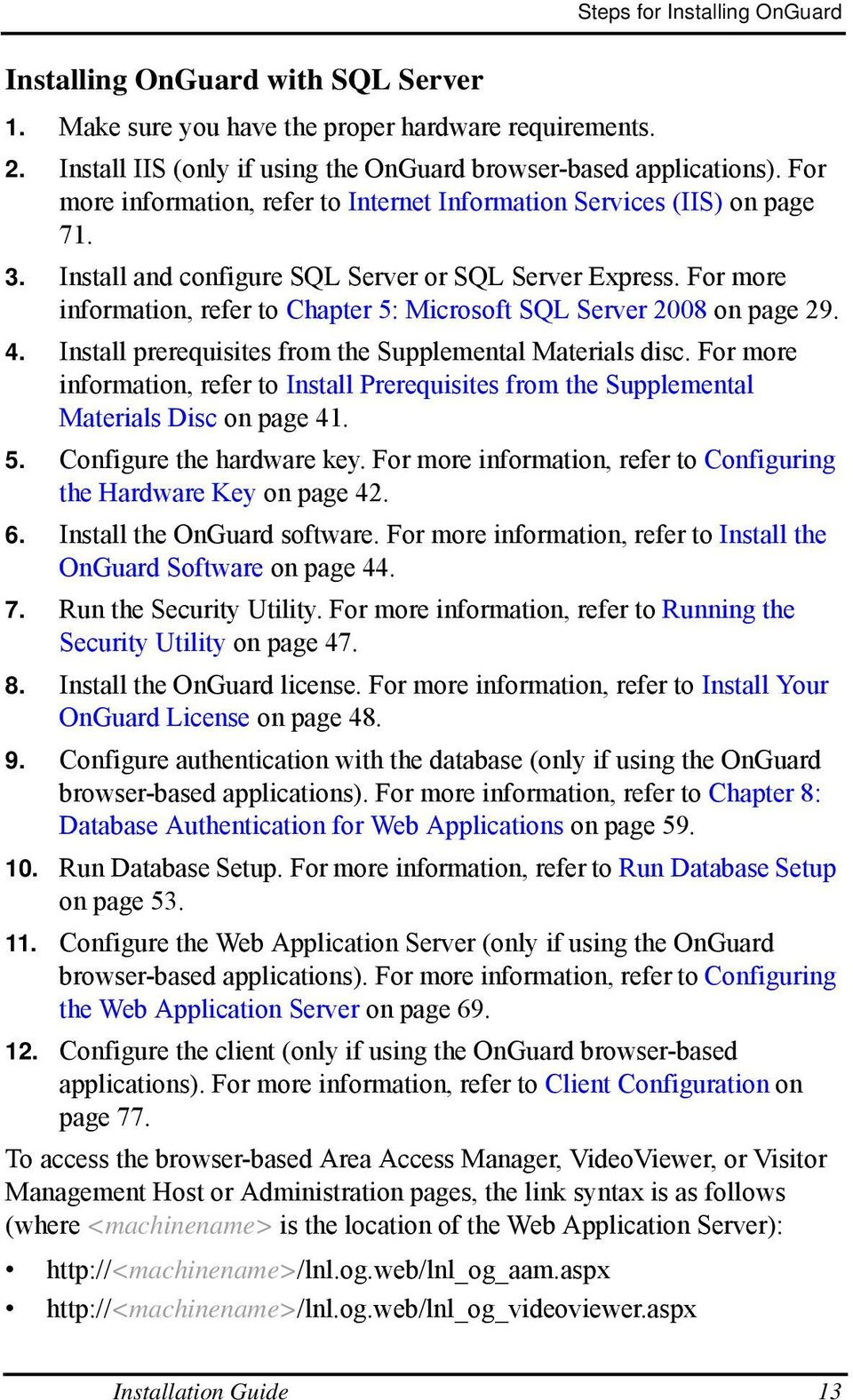 For more information, refer to Chapter 5: Microsoft SQL Server 2008 on page 29. 4. Install prerequisites from the Supplemental Materials disc.