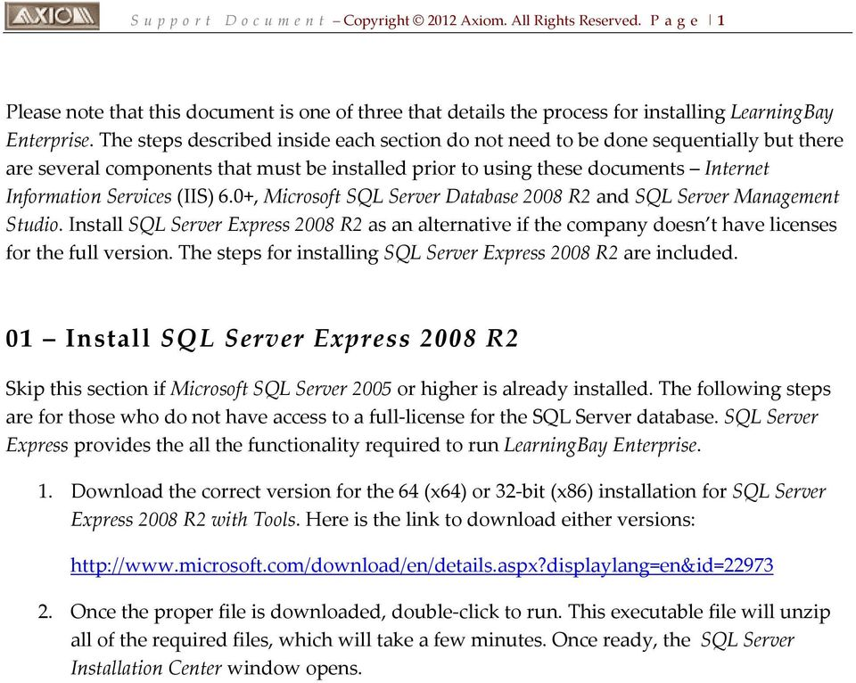 6.0+, Microsoft SQL Server Database 2008 R2 and SQL Server Management Studio. Install SQL Server Express 2008 R2 as an alternative if the company doesn t have licenses for the full version.