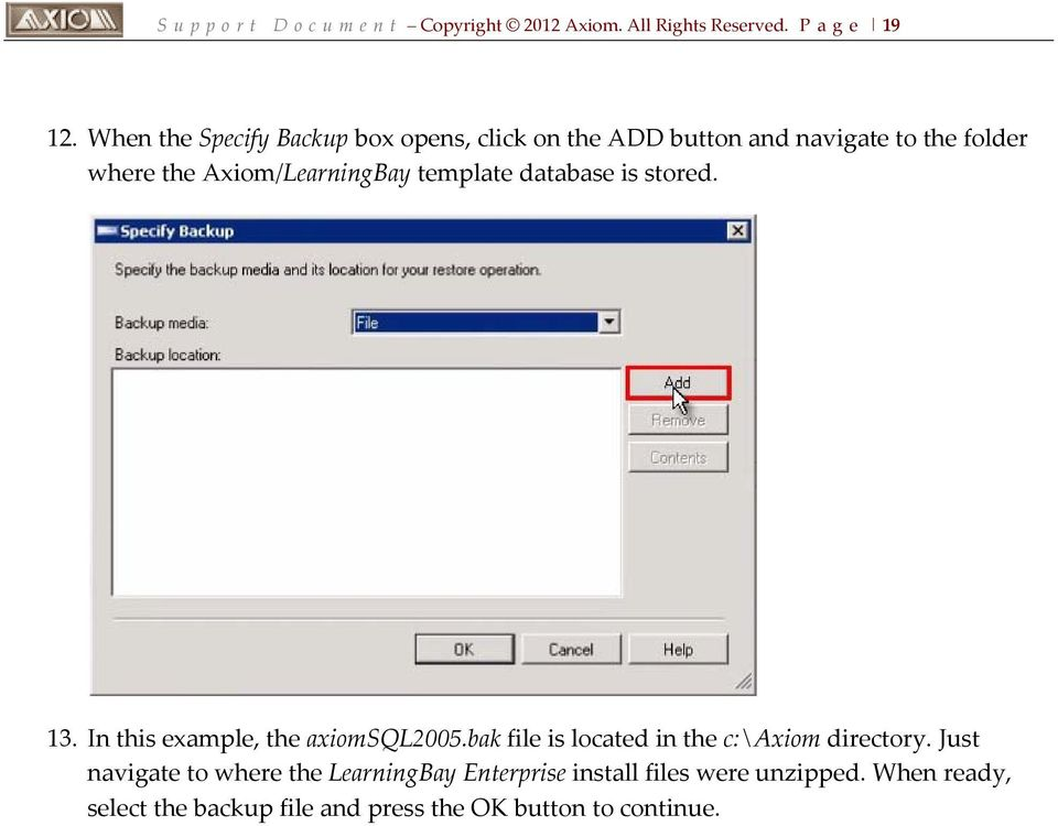 Axiom/LearningBay template database is stored. 13. In this example, the axiomsql2005.