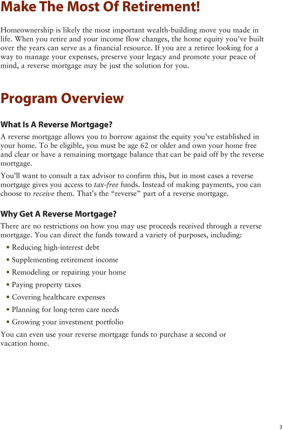 If you are a retiree looking for a way to manage your expenses, preserve your legacy and promote your peace of mind, a reverse mortgage may be just the solution for you.