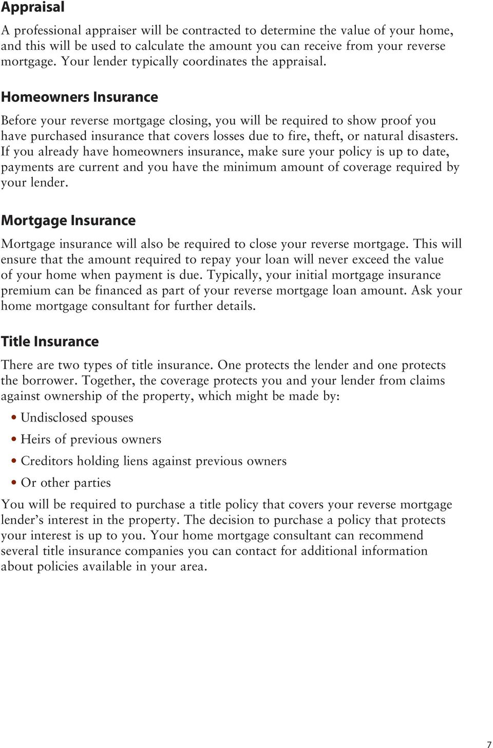 Homeowners Insurance Before your reverse mortgage closing, you will be required to show proof you have purchased insurance that covers losses due to fire, theft, or natural disasters.