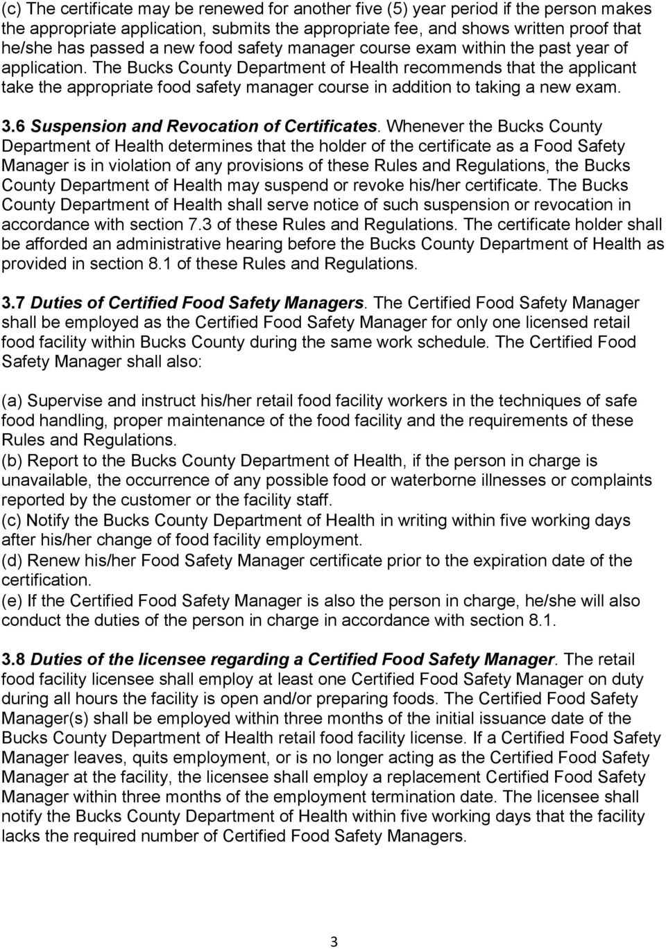 The Bucks County Department of Health recommends that the applicant take the appropriate food safety manager course in addition to taking a new exam. 3.6 Suspension and Revocation of Certificates.