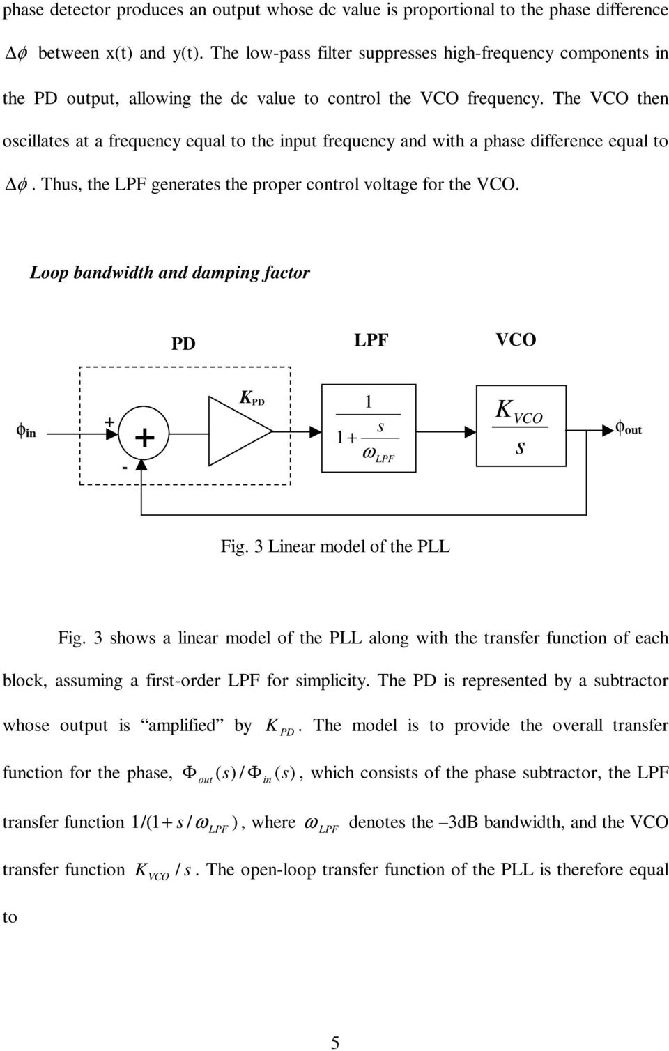 The VCO then oscillates at a frequency equal to the input frequency and with a phase difference equal to φ. Thus, the LPF generates the proper control voltage for the VCO.