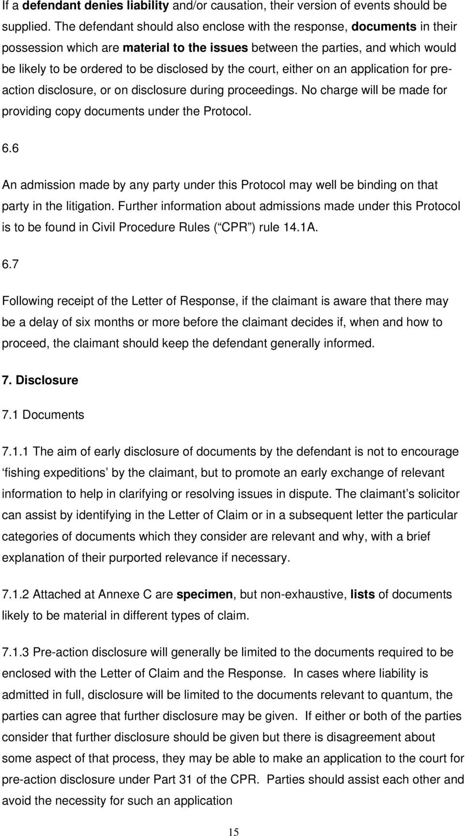 court, either on an application for preaction disclosure, or on disclosure during proceedings. No charge will be made for providing copy documents under the Protocol. 6.
