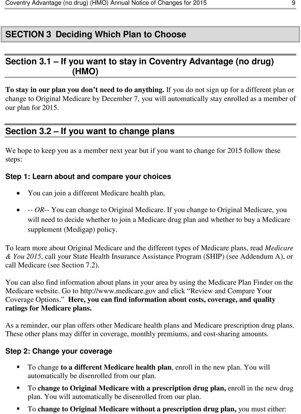 If you do not sign up for a different plan or change to Original Medicare by December 7, you will automatically stay enrolled as a member of our plan for 2015. Section 3.