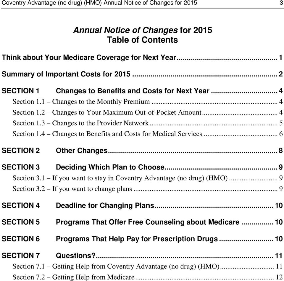 .. 4 Section 1.3 Changes to the Provider Network... 5 Section 1.4 Changes to Benefits and Costs for Medical Services... 6 SECTION 2 Other Changes... 8 SECTION 3 Deciding Which Plan to Choose.