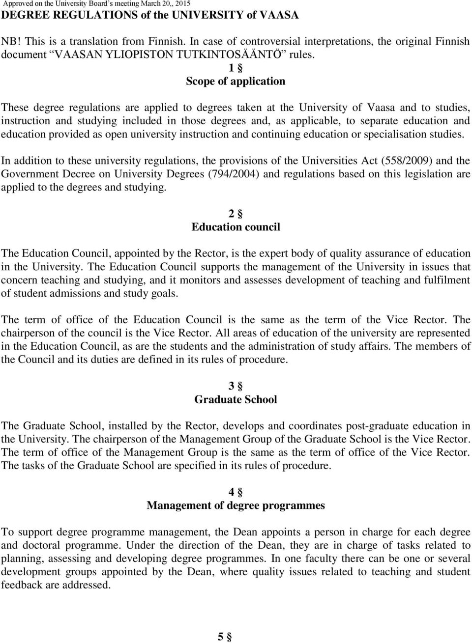 1 Scope of application These degree regulations are applied to degrees taken at the University of Vaasa and to studies, instruction and studying included in those degrees and, as applicable, to