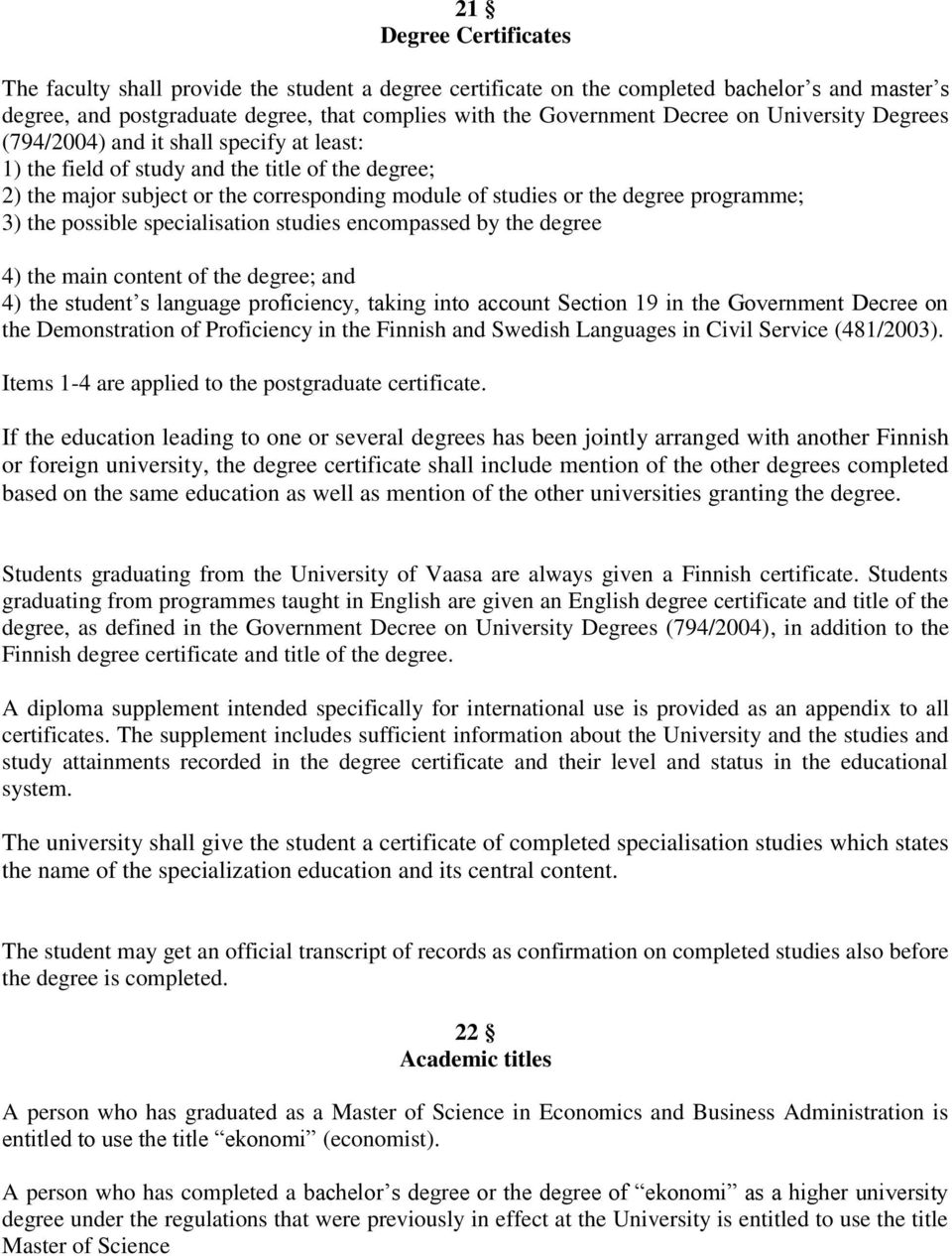 the possible specialisation studies encompassed by the degree 4) the main content of the degree; and 4) the student s language proficiency, taking into account Section 19 in the Government Decree on