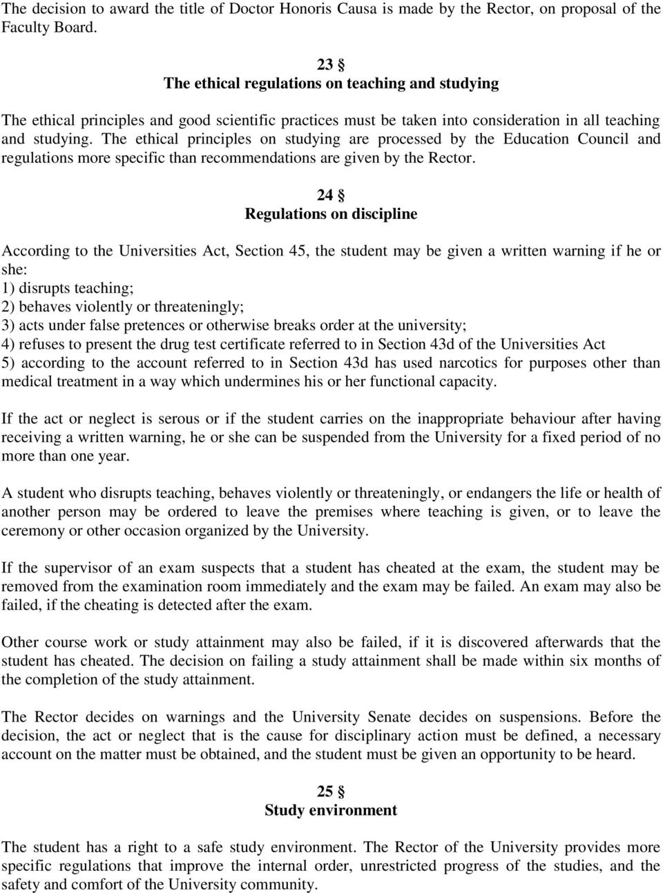 The ethical principles on studying are processed by the Education Council and regulations more specific than recommendations are given by the Rector.
