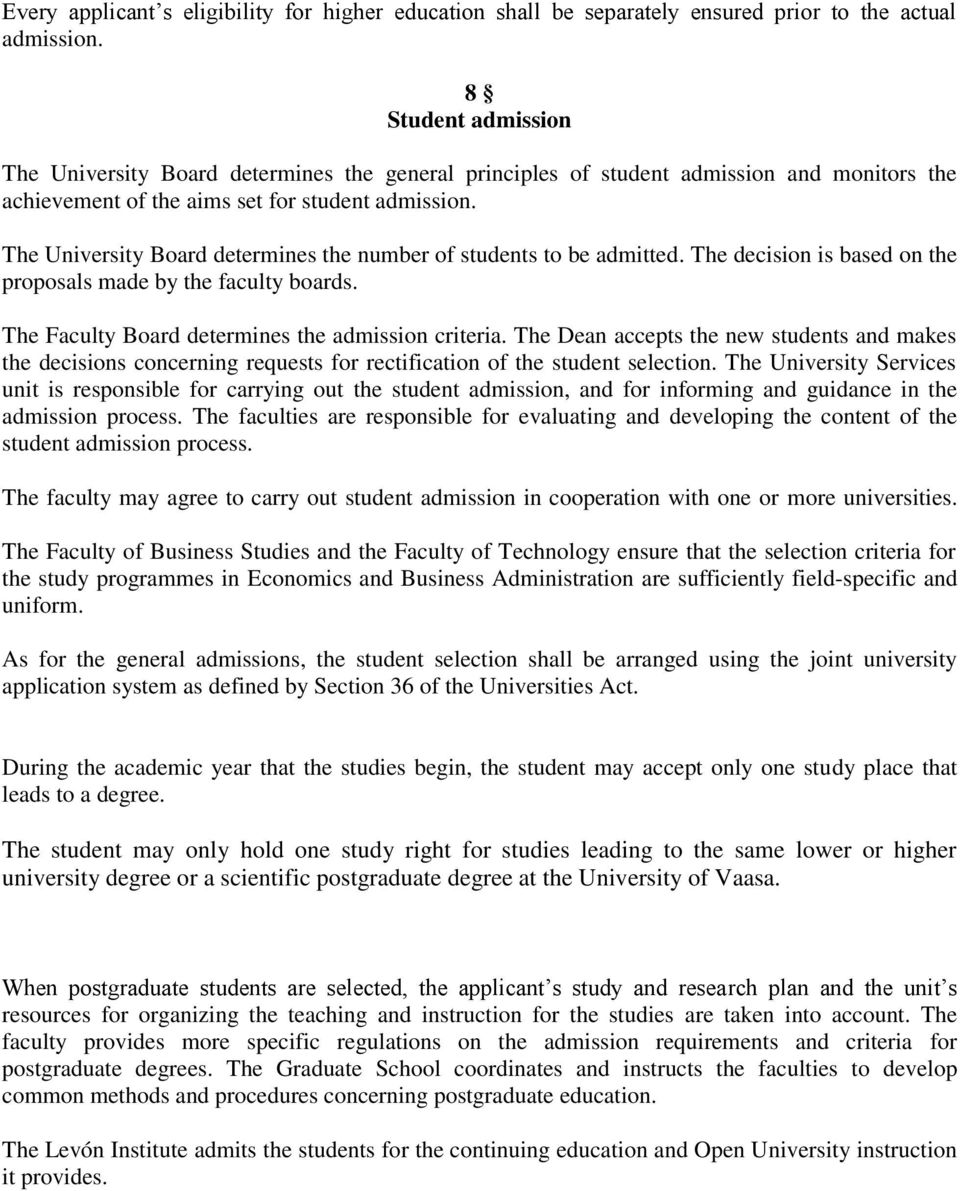 The University Board determines the number of students to be admitted. The decision is based on the proposals made by the faculty boards. The Faculty Board determines the admission criteria.
