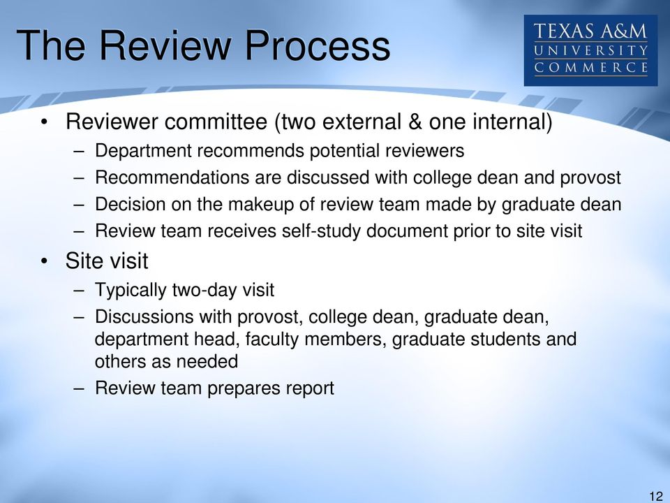 dean Review team receives self-study document prior to site visit Site visit Typically two-day visit Discussions with