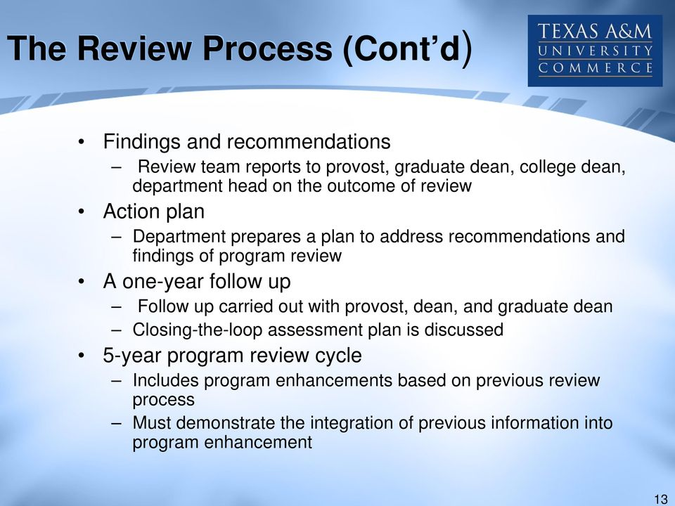 one-year follow up Follow up carried out with provost, dean, and graduate dean Closing-the-loop assessment plan is discussed 5-year program review