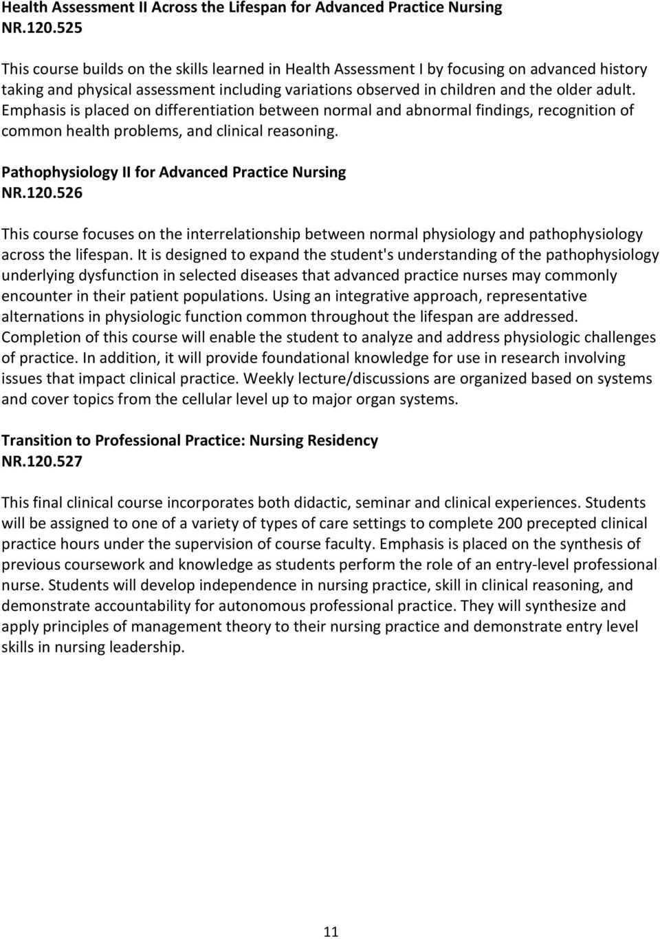 Emphasis is placed on differentiation between normal and abnormal findings, recognition of common health problems, and clinical reasoning. Pathophysiology II for Advanced Practice Nursing NR.120.