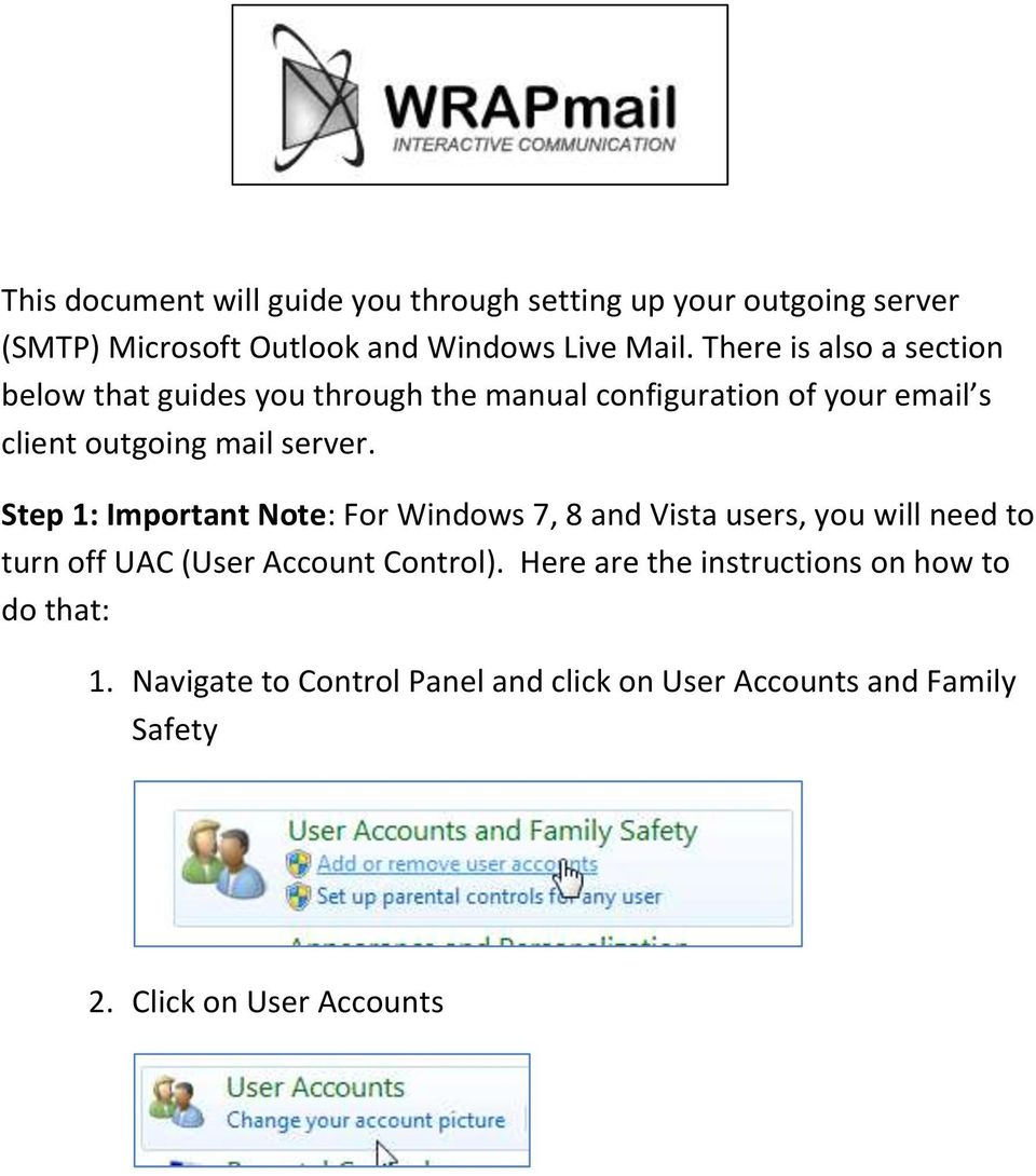 Step 1: Important Note: For Windows 7, 8 and Vista users, you will need to turn off UAC (User Account Control).