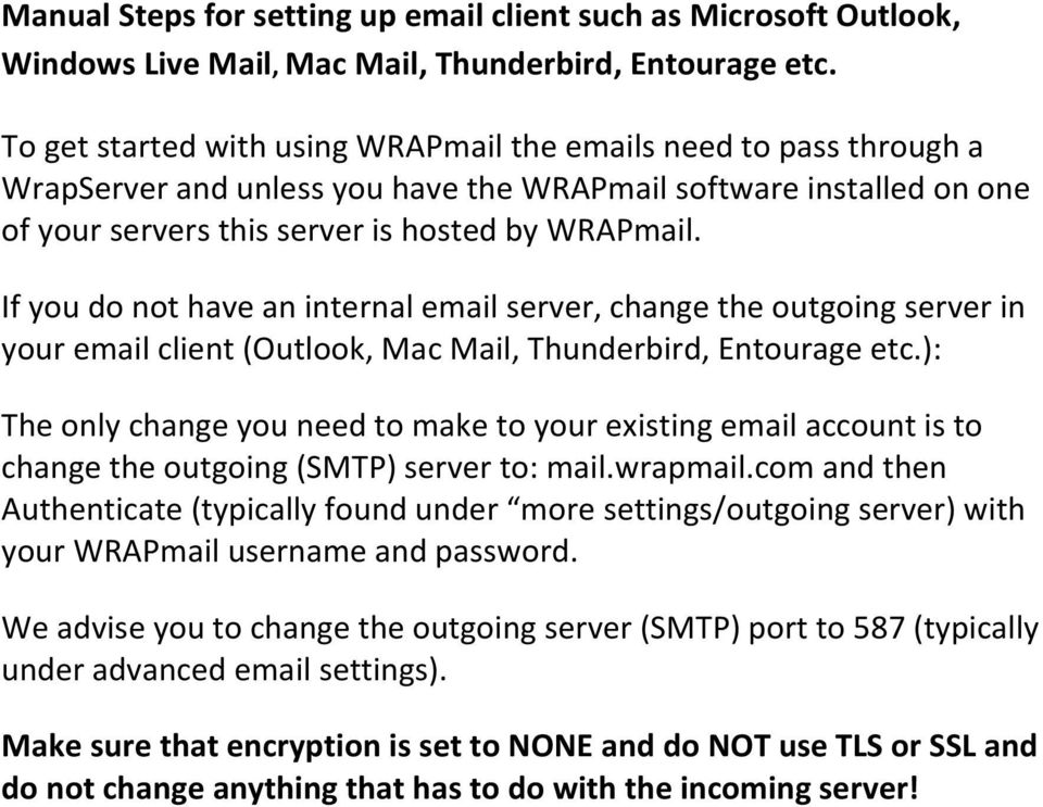If you do not have an internal email server, change the outgoing server in your email client (Outlook, Mac Mail, Thunderbird, Entourage etc.