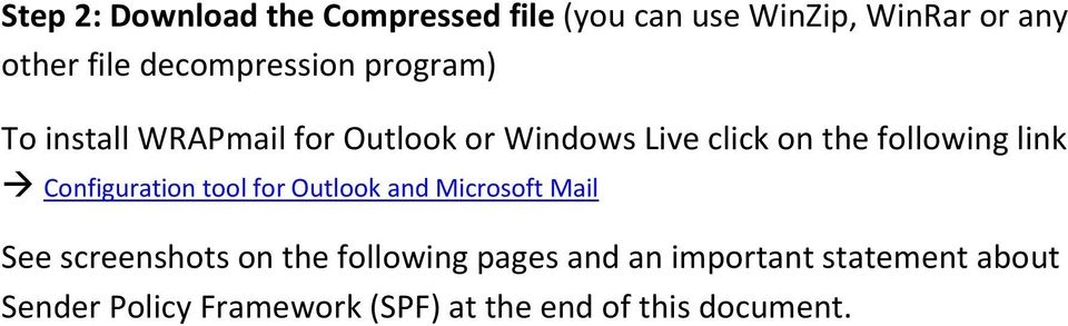 following link Configuration tool for Outlook and Microsoft Mail See screenshots on the