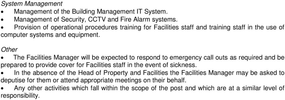 Other The Facilities Manager will be expected to respond to emergency call outs as required and be prepared to provide cover for Facilities staff in the event of sickness.
