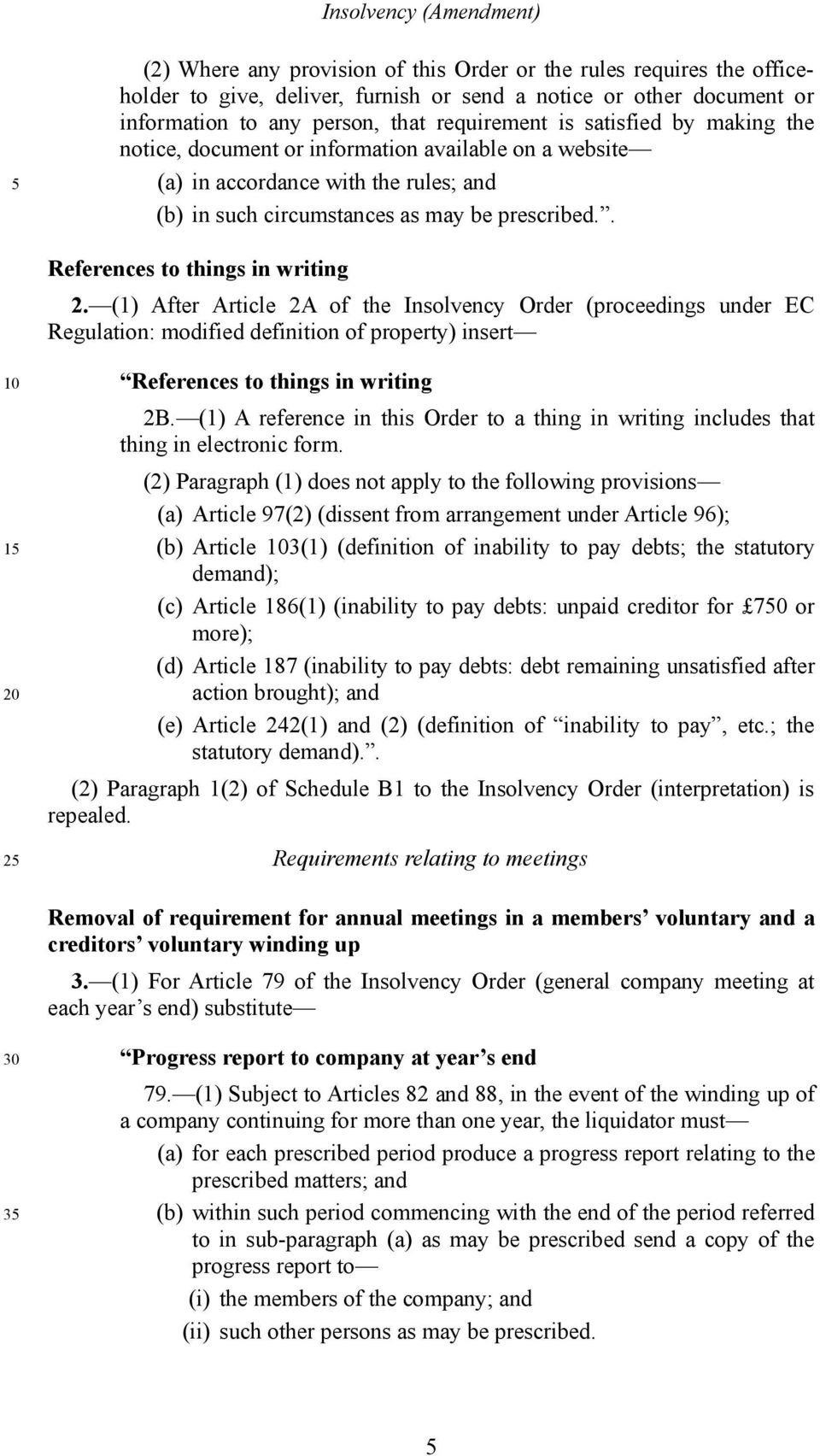 (1) After Article 2A of the Insolvency Order (proceedings under EC Regulation: modified definition of property) insert 2 References to things in writing 2B.