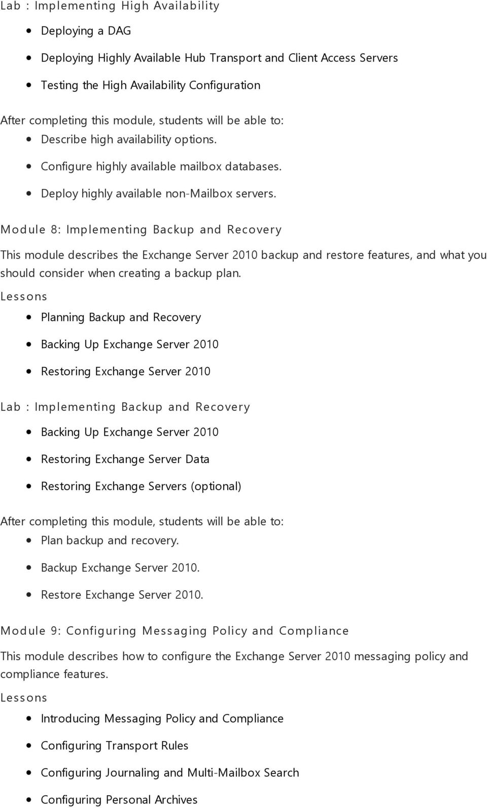 Module 8: Implementing Backup and Recovery This module describes the Exchange Server 2010 backup and restore features, and what you should consider when creating a backup plan.