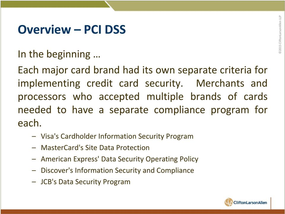 Merchants and processors who accepted multiple brands of cards needed to have a separate compliance program for