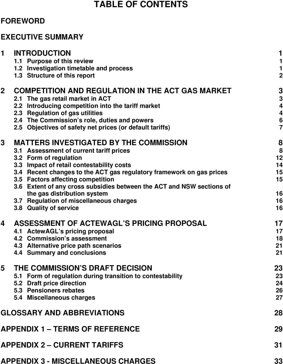 3 Regulation of gas utilities 4 2.4 The Commission s role, duties and powers 6 2.5 Objectives of safety net prices (or default tariffs) 7 3 MATTERS INVESTIGATED BY THE COMMISSION 8 3.