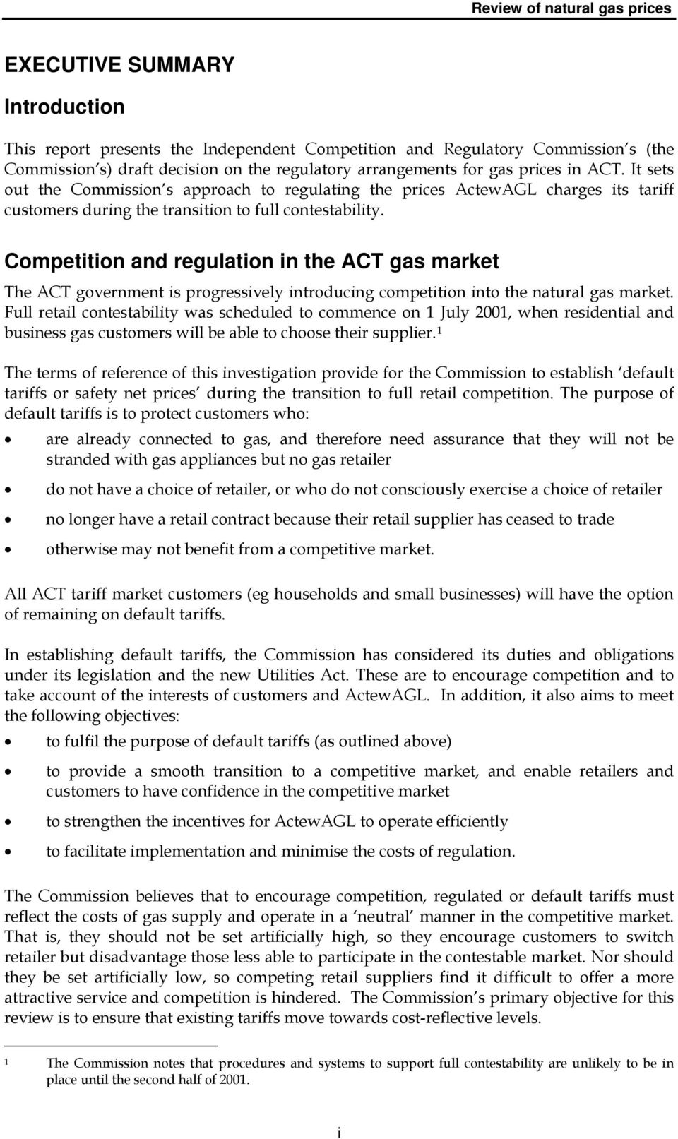 Competition and regulation in the ACT gas market The ACT government is progressively introducing competition into the natural gas market.