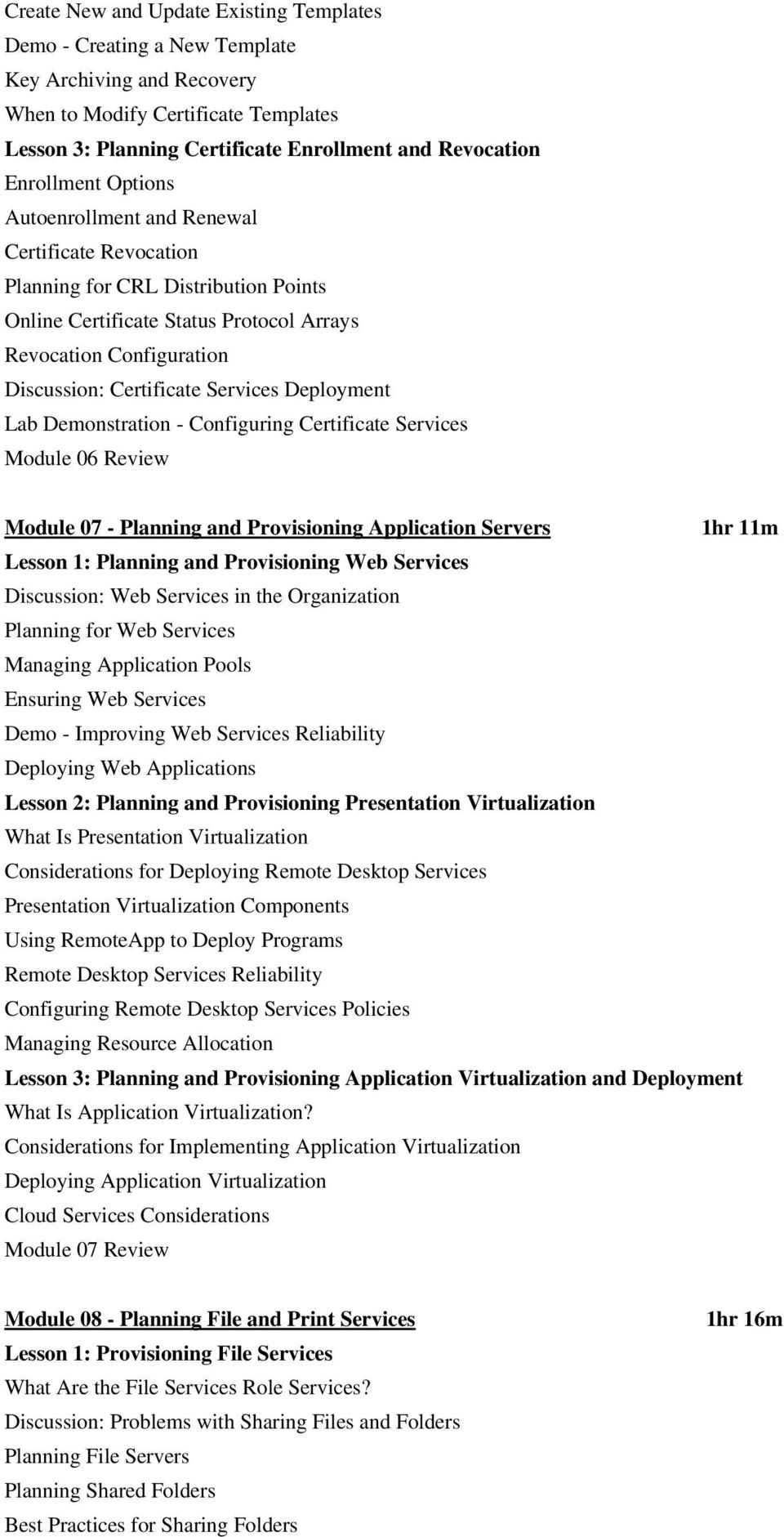 Services Deployment Lab Demonstration - Configuring Certificate Services Module 06 Review Module 07 - Planning and Provisioning Application Servers 1hr 11m Lesson 1: Planning and Provisioning Web