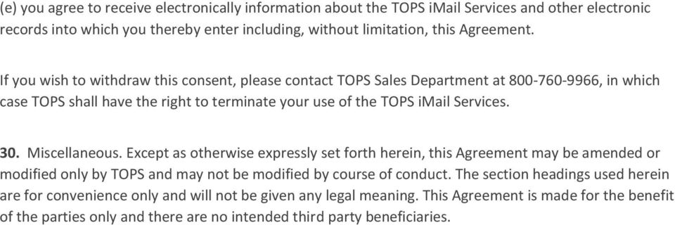 Miscellaneous. Except as otherwise expressly set forth herein, this Agreement may be amended or modified only by TOPS and may not be modified by course of conduct.