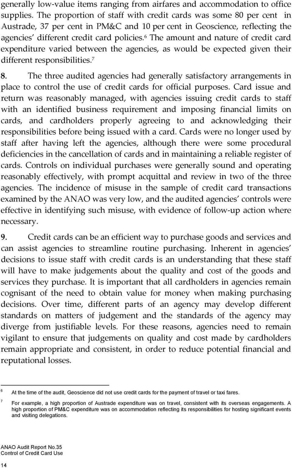 6 The amount and nature of credit card expenditure varied between the agencies, as would be expected given their different responsibilities. 7 8.