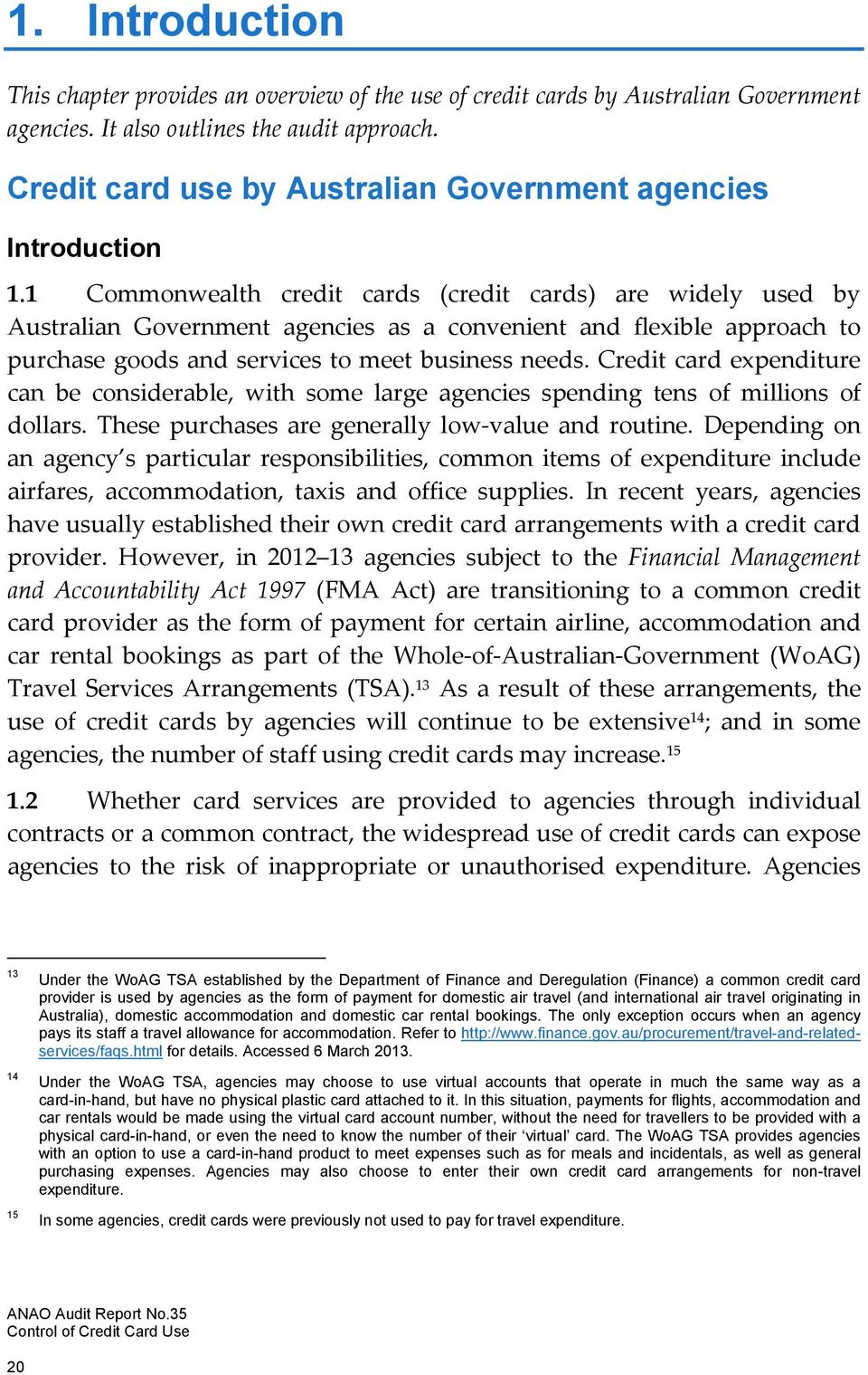1 Commonwealth credit cards (credit cards) are widely used by Australian Government agencies as a convenient and flexible approach to purchase goods and services to meet business needs.