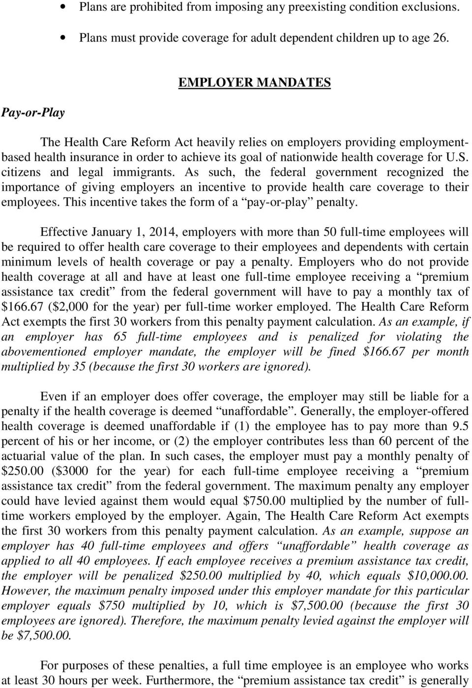 As such, the federal government recognized the importance of giving employers an incentive to provide health care coverage to their employees. This incentive takes the form of a pay-or-play penalty.