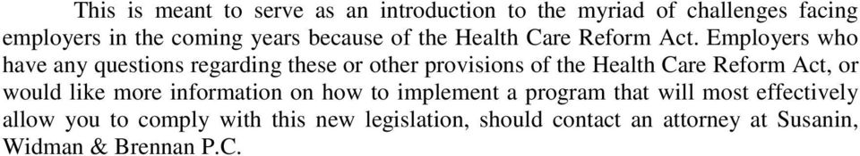 Employers who have any questions regarding these or other provisions of the Health Care Reform Act, or would