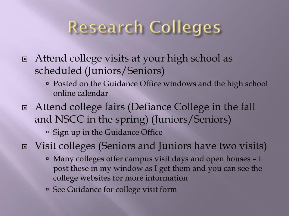 the Guidance Office Visit colleges (Seniors and Juniors have two visits) Many colleges offer campus visit days and open houses