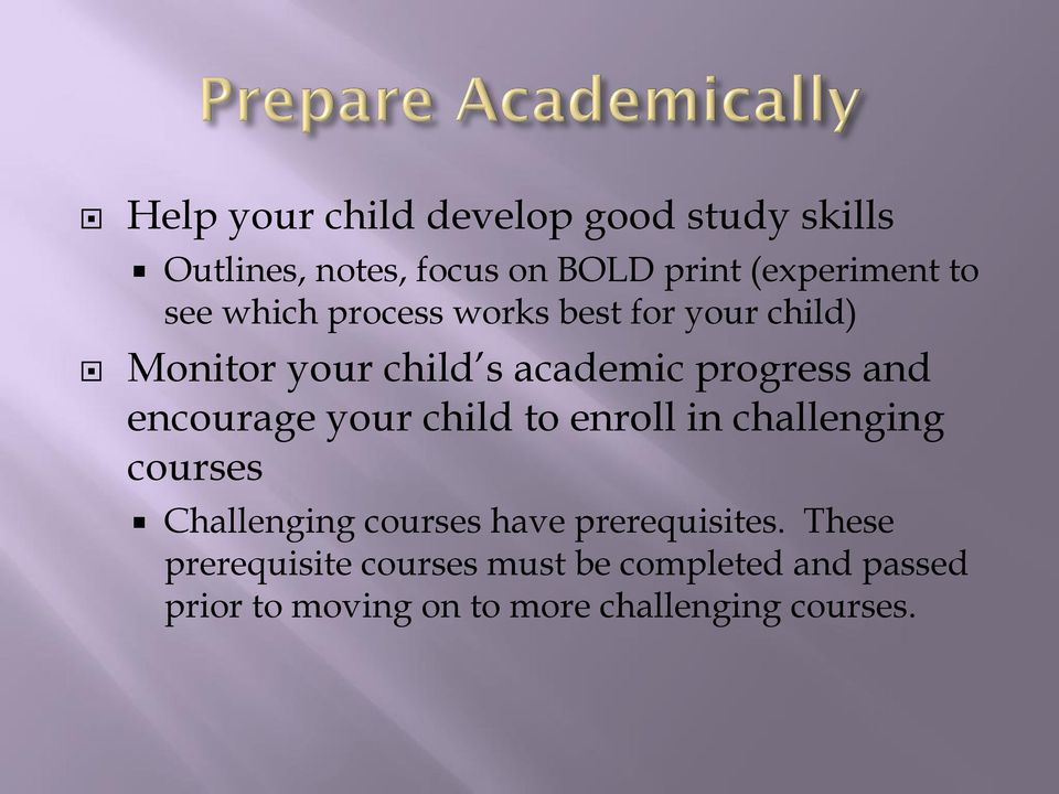 encourage your child to enroll in challenging courses Challenging courses have prerequisites.