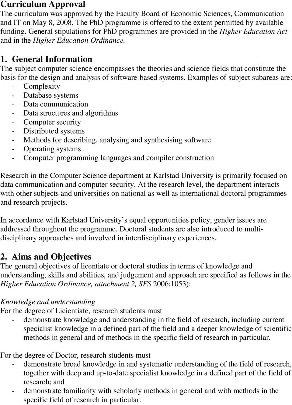 General Information The subject computer science encompasses the theories and science fields that constitute the basis for the design and analysis of software-based systems.