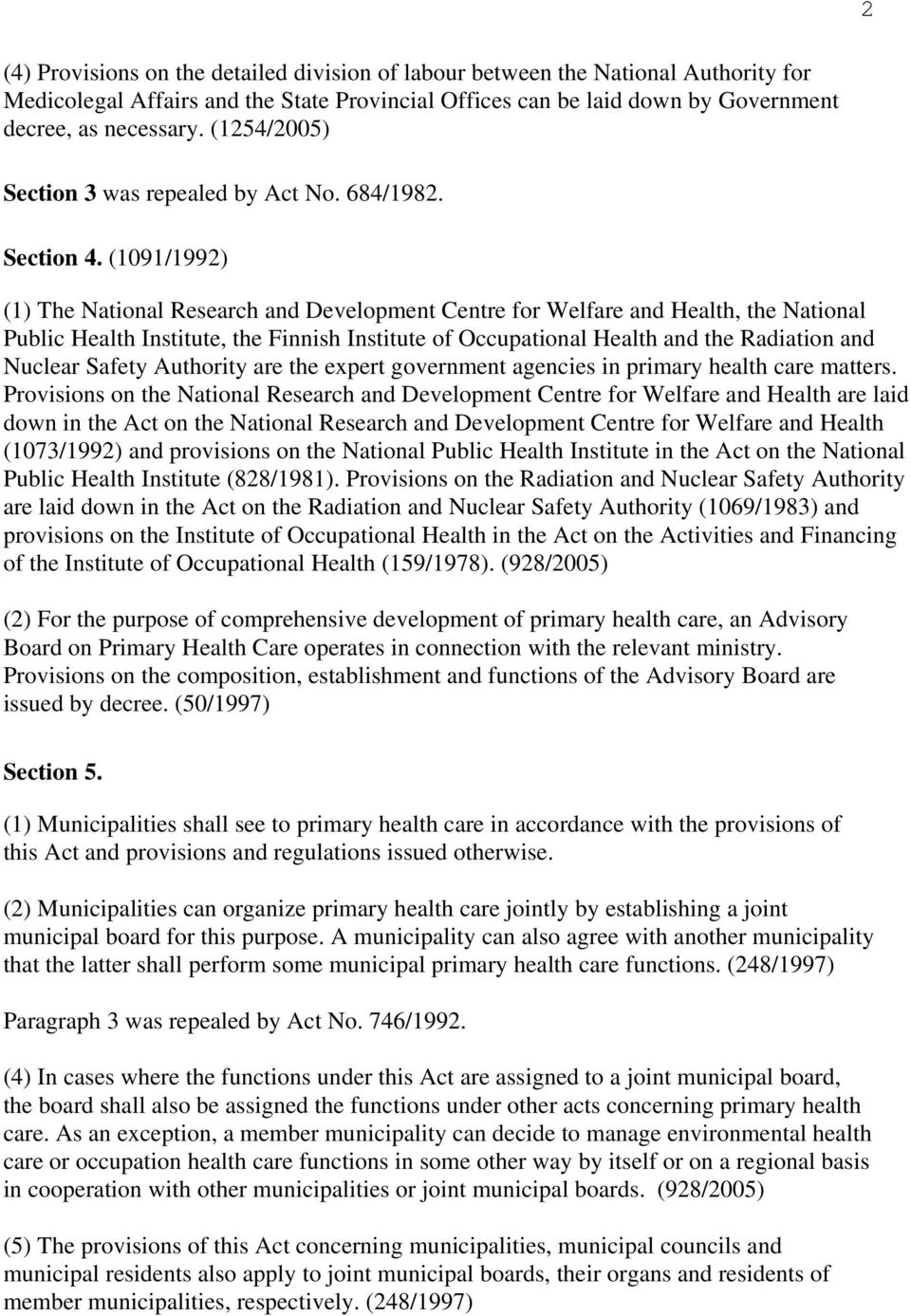 (1091/1992) (1) The National Research and Development Centre for Welfare and Health, the National Public Health Institute, the Finnish Institute of Occupational Health and the Radiation and Nuclear