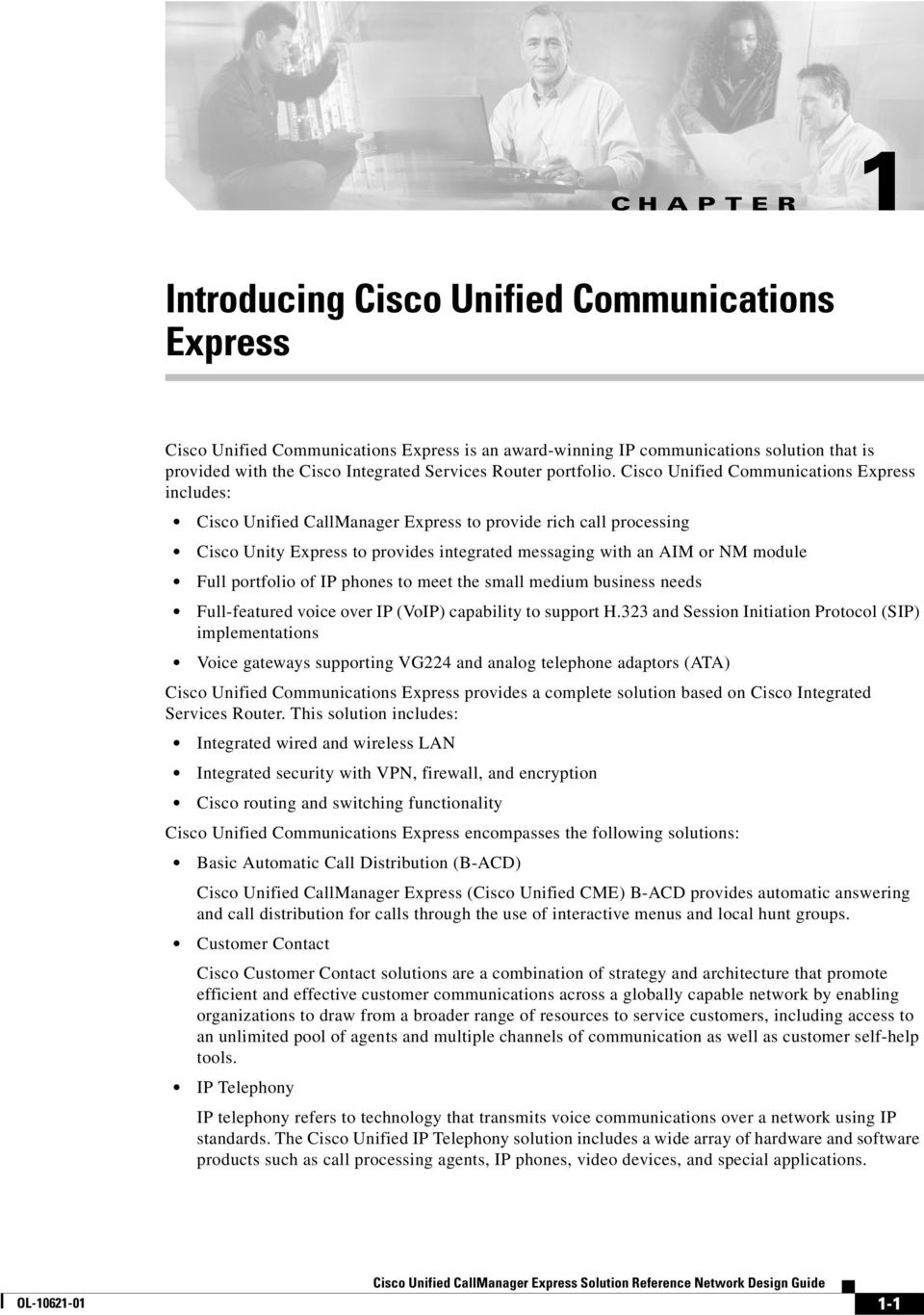 Cisco Unified Communications Express includes: Cisco Unified CallManager Express to provide rich call processing Cisco Unity Express to provides integrated messaging with an AIM or NM module Full