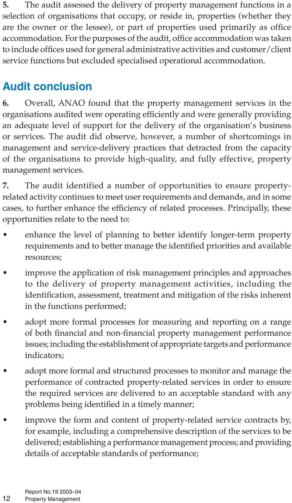 For the purposes of the audit, office accommodation was taken to include offices used for general administrative activities and customer/client service functions but excluded specialised operational