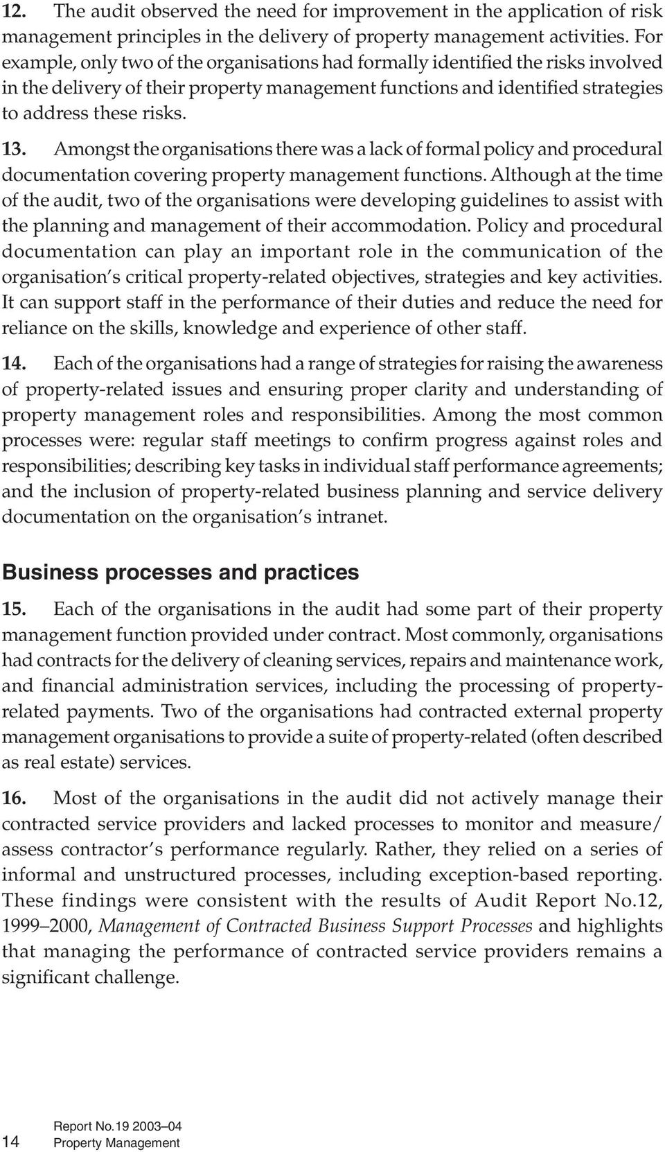 Amongst the organisations there was a lack of formal policy and procedural documentation covering property management functions.