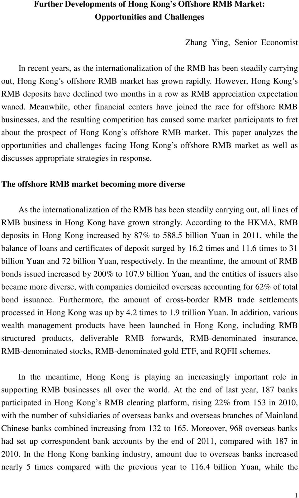 Meanwhile, other financial centers have joined the race for offshore RMB businesses, and the resulting competition has caused some market participants to fret about the prospect of Hong Kong s