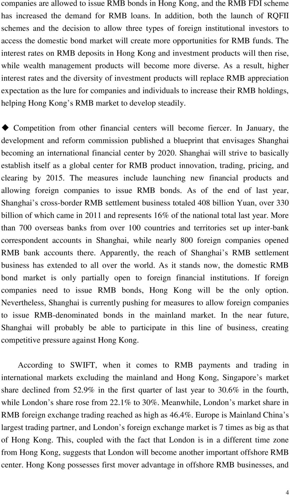 The interest rates on RMB deposits in Hong Kong and investment products will then rise, while wealth management products will become more diverse.