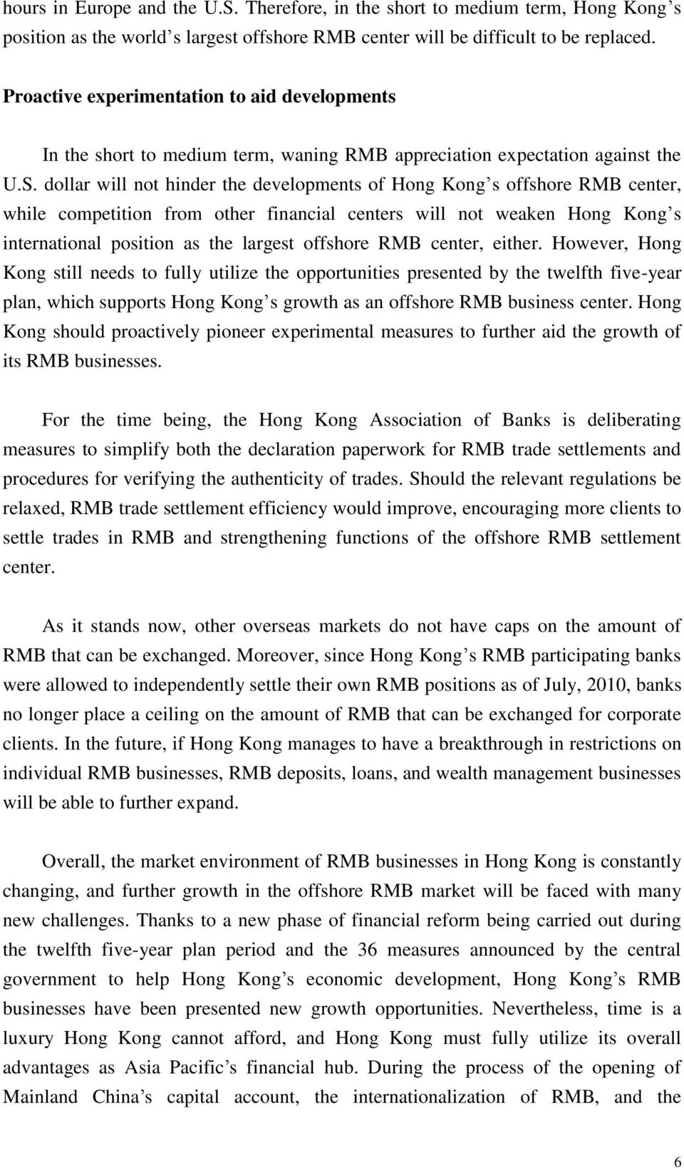 dollar will not hinder the developments of Hong Kong s offshore RMB center, while competition from other financial centers will not weaken Hong Kong s international position as the largest offshore